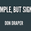 Make It simple But significant (Don Draper)